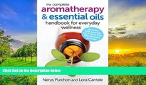 Best PDF  The Complete Aromatherapy and Essential Oils Handbook for Everyday Wellness Nerys