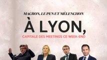 Macron, Le Pen et Mélenchon : Lyon, capitale des meetings ce week-end