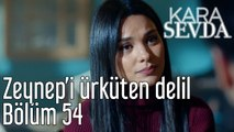 Kara Sevda 54. Bölüm Zeynep'i Ürküten Delil