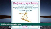 Read Online Studying for Your Future. Successful Study Skills, Time Management, Employability