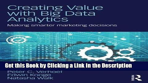Read Ebook [PDF] Creating Value with Big Data Analytics: Making Smarter Marketing Decisions Epub