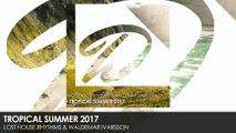 Lost House Rhythms & Waldemar Ivarsson - Tropical Summer 2017 (Original Mix)