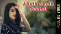 Mudh Mudh Vekhdi HD Video Song Jeet Cheema 2017 New Punjabi Songs