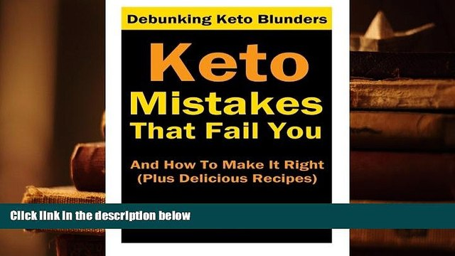 PDF [DOWNLOAD] Keto Mistakes That Fail You And How To Make It Right: Plus 7 Delicious Ketogenic
