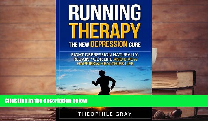 Read Online RUNNING THERAPY the New DEPRESSION Cure: Fight Depression Naturally, Regain Your Life