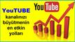 YouTube kanalınızı büyütmenin en etkin yolları.