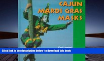 PDF [FREE] DOWNLOAD  Cajun Mardi Gras Masks (Folk Art and Artists Series) FOR IPAD