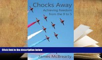PDF [FREE] DOWNLOAD  Chocks Away: Achieving Freedom from the 9 to 5 READ ONLINE