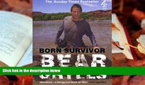 Audiobook  Born Survivor: Survival Techniques from the Most Dangerous Places on Earth Bear Grylls