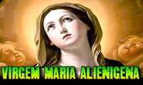 A VIRGEM MARIA era um Extraterrestre ALIENÍGENAS
