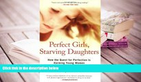 Read Online Perfect Girls, Starving Daughters: How the Quest for Perfection is Harming Young Women