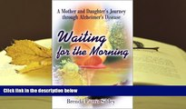 PDF [DOWNLOAD] Waiting for the Morning: A Mother and Daughter s Journey through Alzheimer s