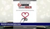 Audiobook  Goodbye Smoking Welcome Health: (Quit smoking,Stop smoking,Smoking quitting) Full Book