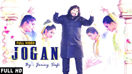 Jogan | Full Video | Jonny Sufi | Latest Punjabi Song 2017 | Punjabi Sufiana