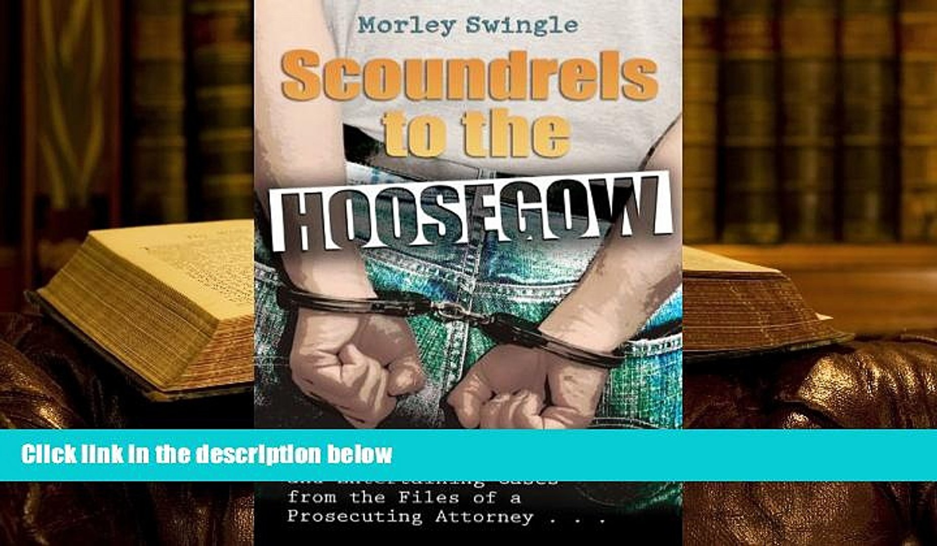 PDF [DOWNLOAD] Scoundrels to the Hoosegow: Perry Mason Moments and Entertaining Cases from the