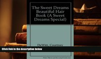 BEST PDF  Sweet Dreams Beautiful Hair Book: A Guide to Hair Care, Cuts and Styles (A Sweet Dreams