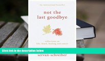BEST PDF  Not the Last Goodbye: Reflections on Life, Death, Healing and Cancer FOR IPAD