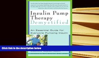 PDF [DOWNLOAD] Insulin Pump Therapy Demystified: An Essential Guide for Everyone Pumping Insulin