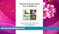READ book Natural Remedies for Children: Homeopathy, Herbals, Supplements, Nutrition