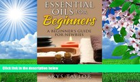 DOWNLOAD EBOOK Essential Oils For Beginners: A Beginner s Guide For Newbies Akys Taylor Trial Ebook
