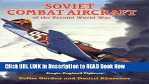 Get the Book Soviet Combat Aircraft of the Second World War, Vol. 1: Single-Engined Fighters Read