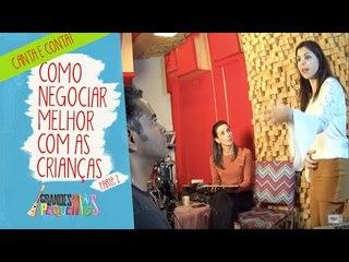 Canta e Conta - Como negociar melhor com as crianças Parte 2 com Carolina Sales - 01/09/16