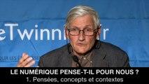I. Le numérique pense-t-il pour nous ? - Pensées, concepts et contextes, Pierre LIVET