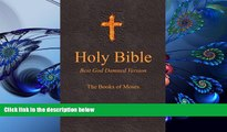 FREE [DOWNLOAD] Holy Bible - Best God Damned Version - The Books of Moses: For atheists,