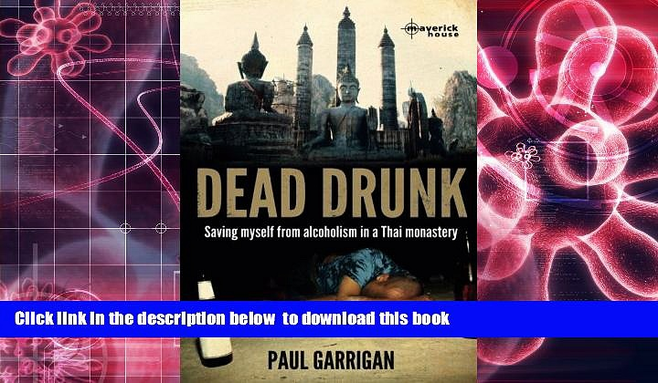 Read Online  Dead Drunk: Saving myself from alcoholism in a Thai monastery Paul Garrigan For Kindle
