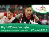Day 3 | Wheelchair rugby | Toronto 2015 Parapan American Games