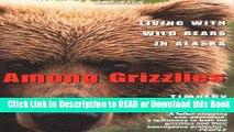 BEST PDF Among Grizzlies: Living with Wild Bears in Alaska Book Online