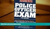 PDF [FREE] DOWNLOAD  Police Officer Exam (Barron s Police Officer Exam) Donald J. Schroeder