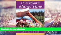 Read Online Once Upon a Manic Time: Manic Stories from a Woman Suffering with Bipolar Disorder Ann