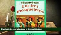 PDF [FREE] DOWNLOAD  Los tres mosqueteros (Spanish Edition) READ ONLINE