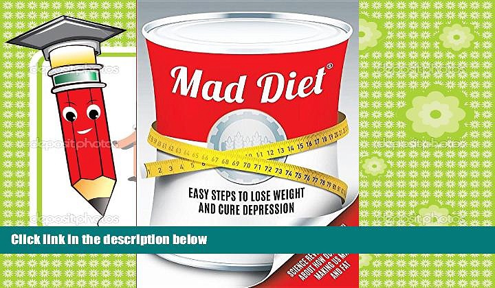 Best PDF  Mad Diet: Easy Steps to Lose Weight and Cure Depression Trial Ebook