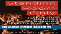 [Popular Books] Standing Room Only: Marketing Insights for Engaging Performing Arts Audiences