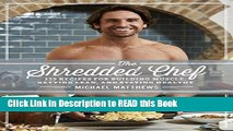Read Book The Shredded Chef: 120 Recipes for Building Muscle, Getting Lean, and Staying Healthy