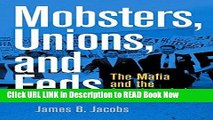 [Popular Books] Mobsters, Unions, and Feds: The Mafia and the American Labor Movement FULL eBook