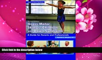 DOWNLOAD [PDF] Gross Motor Skills for Children With Down Syndrome: A Guide for Parents and