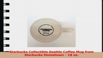 Starbucks Collectible Seattle Coffee Mug from Starbucks Hometown  18 oz 9f602c3f