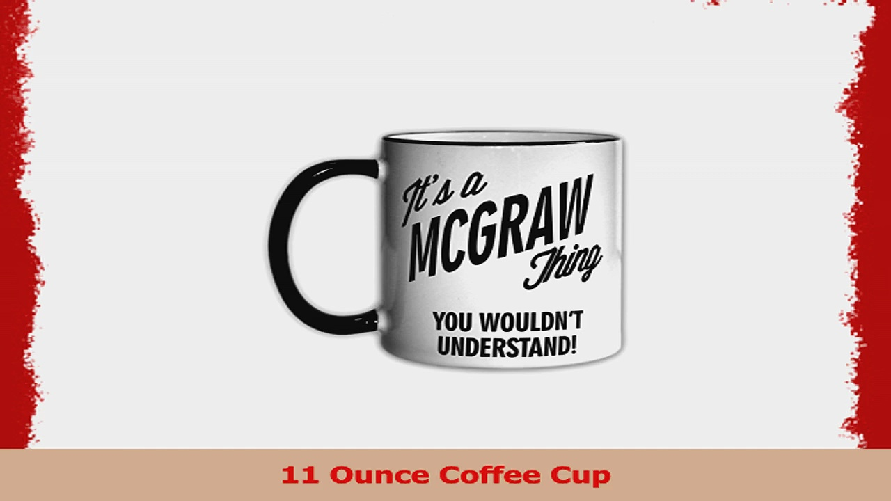 Its a MCGRAW Thing You Wouldnt Understand 11oz Coffee Mug Cup f7a4d598