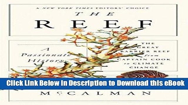 EPUB Download The Reef: A Passionate History: The Great Barrier Reef from Captain Cook to Climate