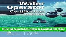 [Read Book] Water Operator Certification Study Guide: A Guide to Preparing for Water Treatment and