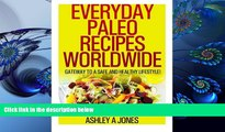 READ book Everyday Paleo Recipes Worldwide: Gateway to a Safe and Healthy Lifestyle! Ashley A