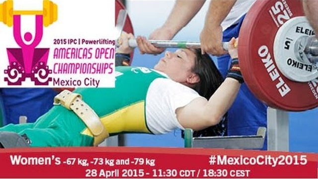 Women's -67 kg, -73 kg and -79 kg   2015 IPC Powerlifting Open Americas Championships, Mexico City