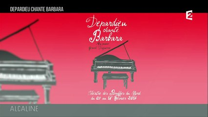 Alcaline, Les news du 9/02 - Depardieu chante Barbara