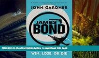PDF [FREE] DOWNLOAD  James Bond: Win, Lose or Die: A 007 Novel (James Bond Novels (Paperback))