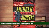 PDF [FREE] DOWNLOAD  Trigger Mortis: A James Bond Novel (James Bond Novels (Paperback)) [DOWNLOAD]