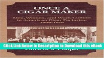[Read Book] Once a Cigar Maker: Men, Women, and Work Culture in American Cigar Factories,