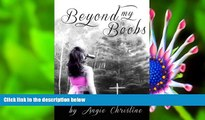 FREE [DOWNLOAD] Beyond My Boobs: A Survivor s Story of Breast Cancer Angie Christine For Ipad